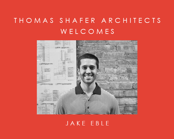 NEW ADDITION TO THOMAS SHAFER ARCHITECTS - Thomas Shafer Architects LLC adds one more person - Jake Eble - to the design team.posted June 28, 2018 at 6:15pm