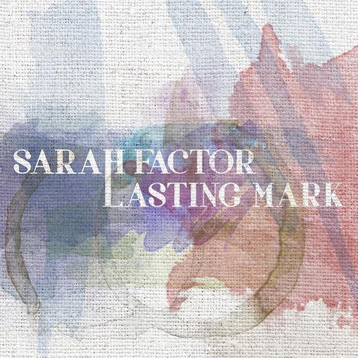 Sarah Factor - Lasting Mark.jpg