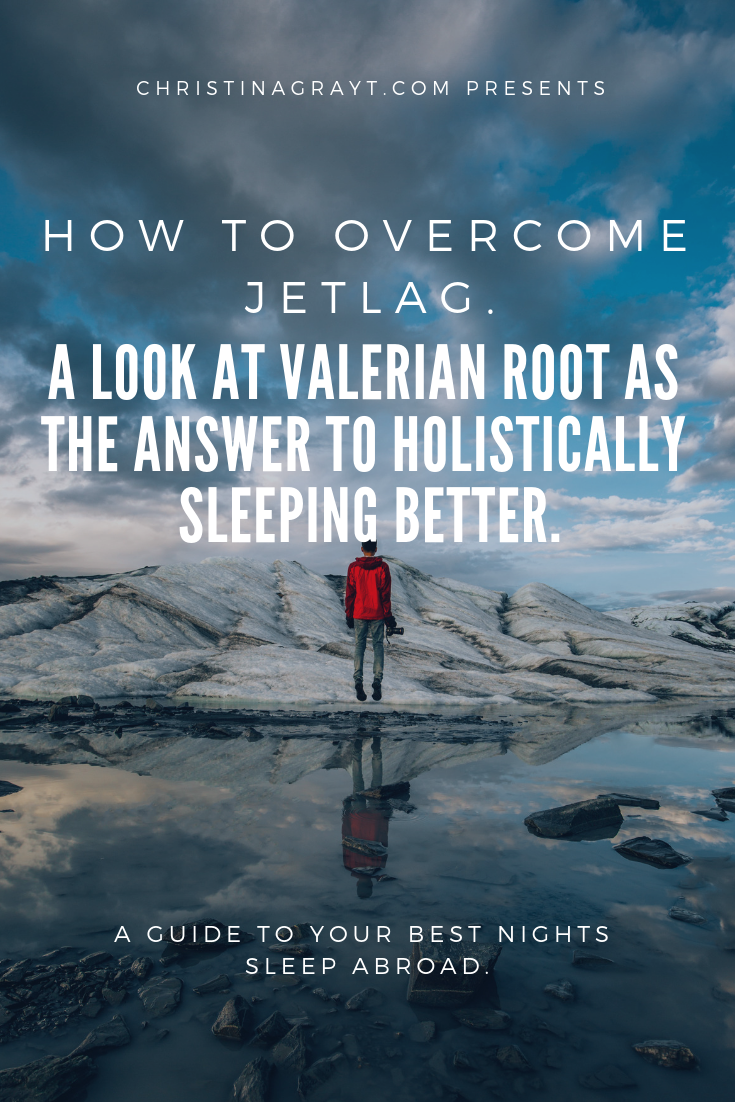 how to overcome jetlag using valerian root man on a glacier with a camera