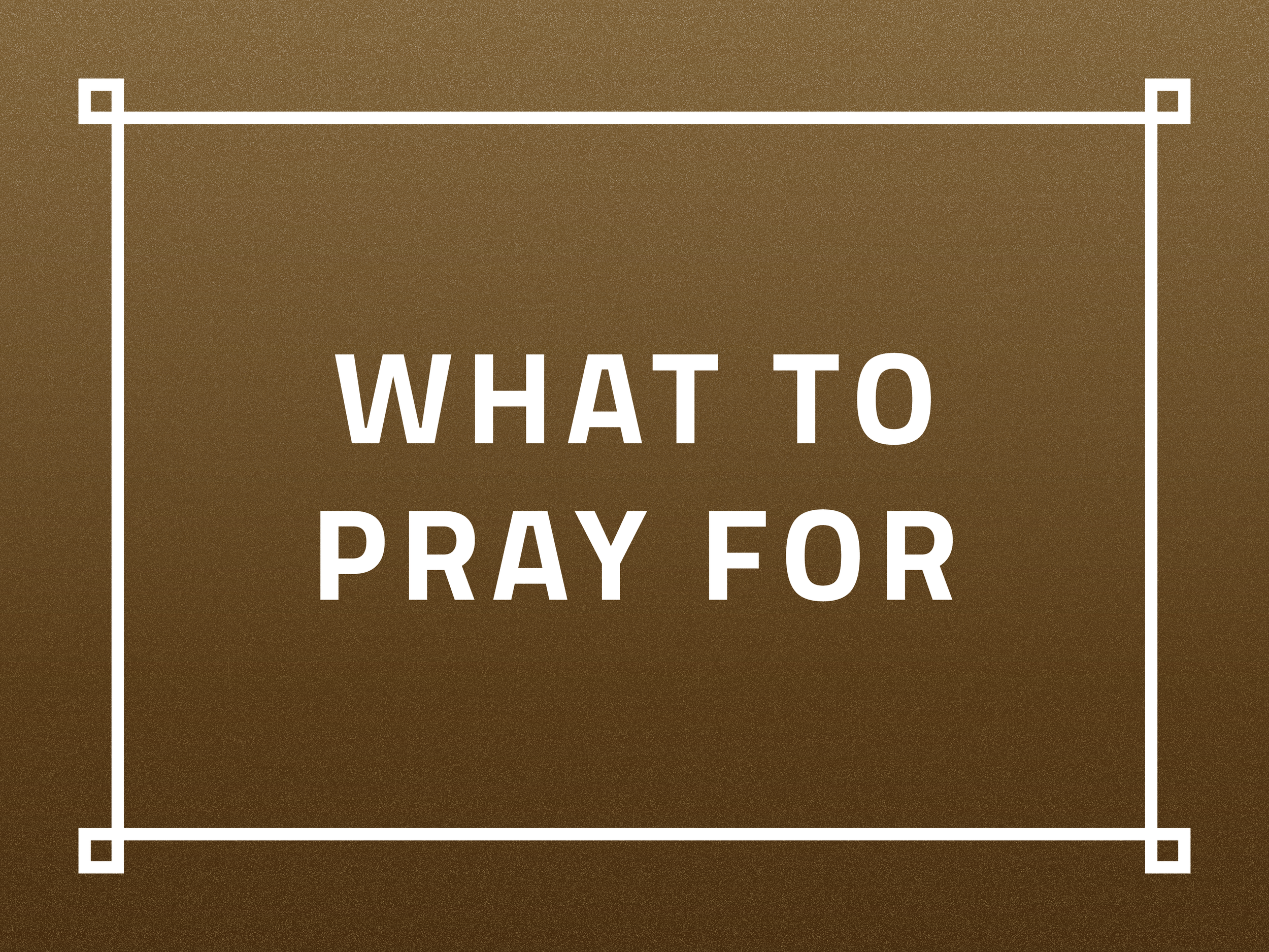What To Pray For.png