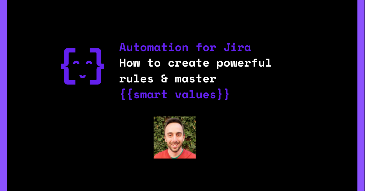 Automation for Jira webinar - how to create powerful automation rules and master smart values