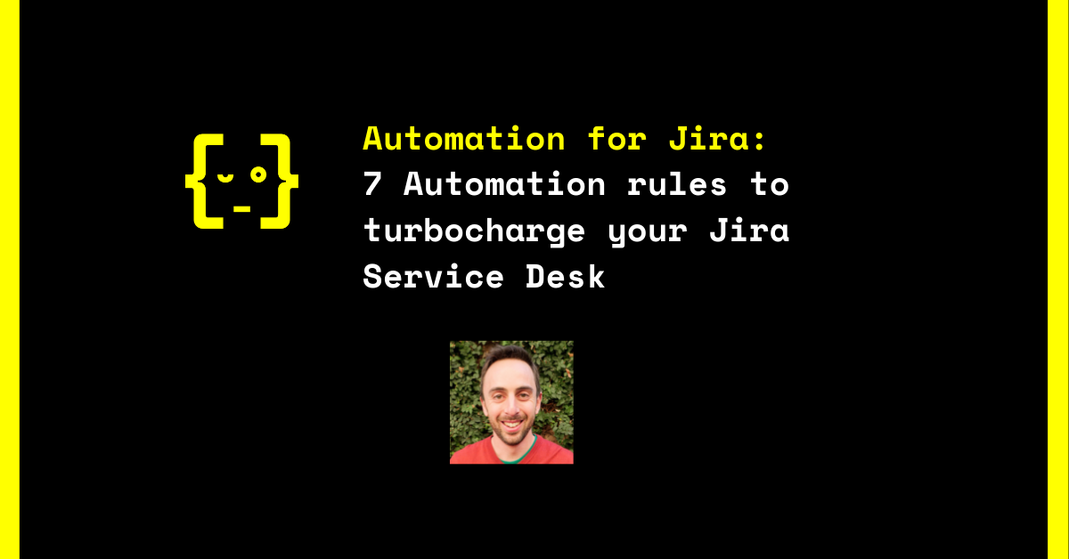 Automation for Jira - 7 automation rules to turbocharge your jira service desk