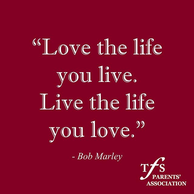 """Love the life you live. Live the life you love."" ~ Bob Marley ♥️ #bobmarleyquotes #lovelife #liveyourbestlife #tfsparents #tfspa #parentsassociation #foodforthought #wisewords #wordstoliveby #transformationtuesday #tuesdayquotes"