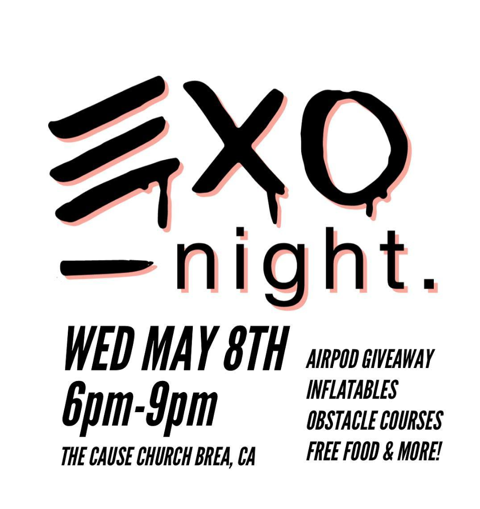 EXO Night - May 8th - The MVMT Youth Ministry of The Cause Church Brea, CA