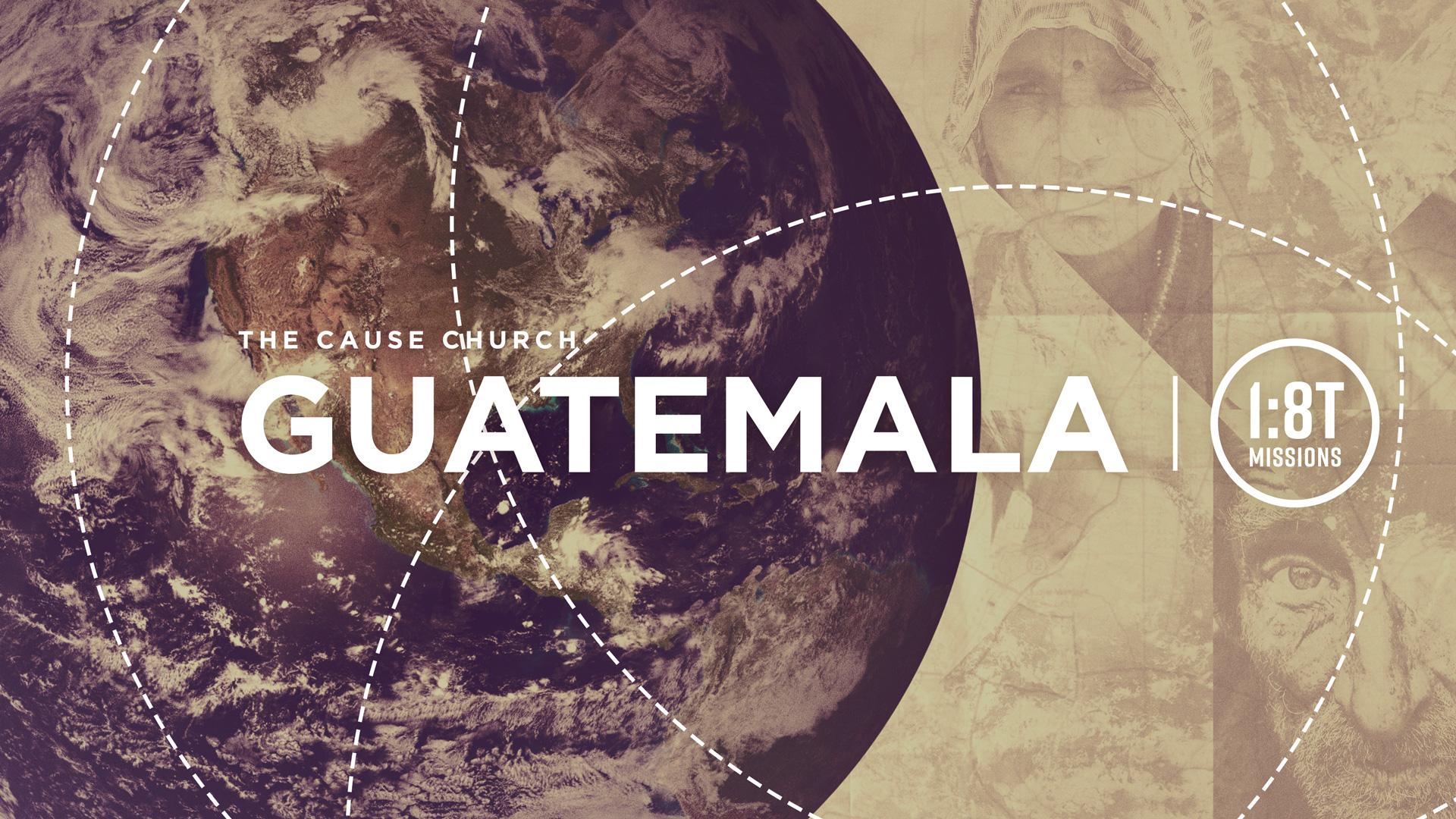 Guatemala Mission Trip 2019 - The Cause Church Brea, CA