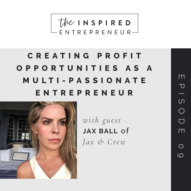 Creating Profit Opportunities as a Multi-Passionate Entrepreneur with Jax Ball of Jax & Crew