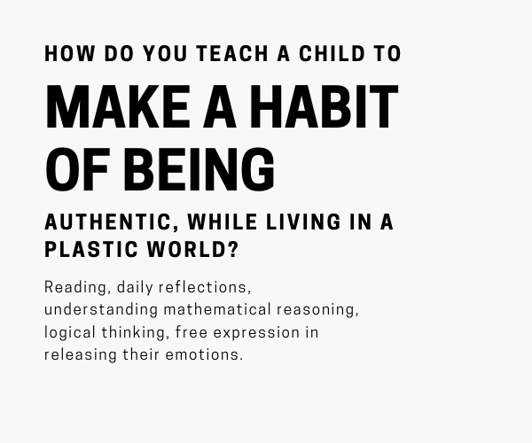 HOW DO YOU TEACH A CHILD TO read MAKE A HABIT OF BEING AUTHENTIC, WHILE LIVING IN A PLASTIC WORLD?.png