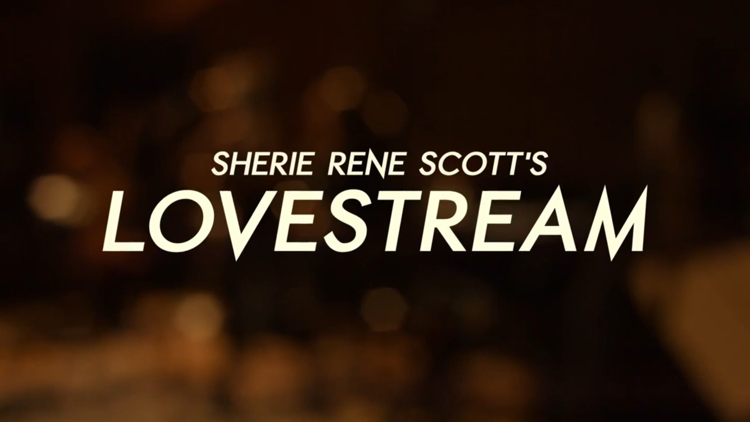 SHERIE RENE SCOTT'S LOVESTREAM - CONCERT FILM