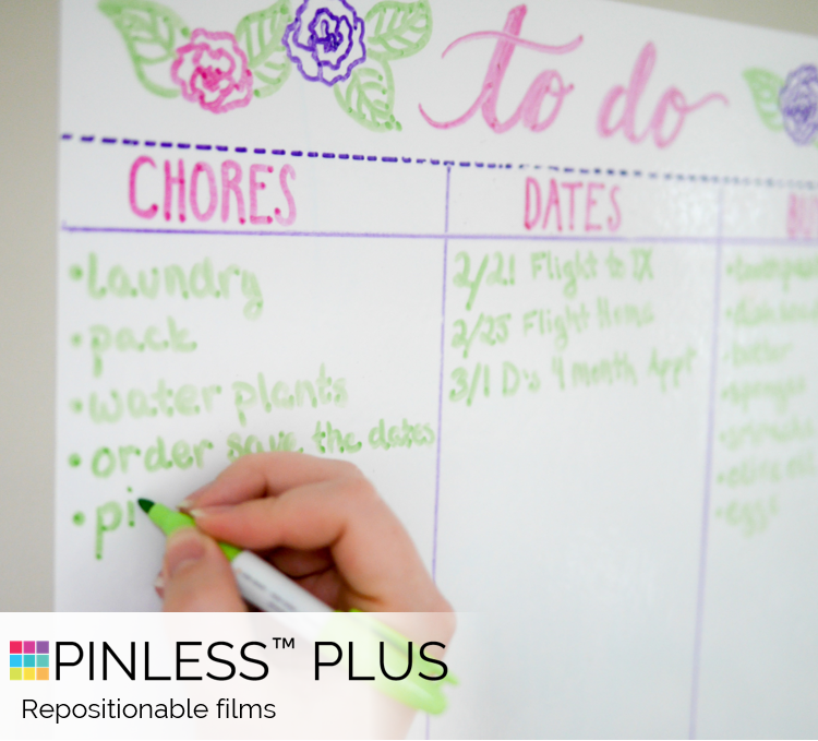Pinless Plus products are functional films for home, office, and professional use backed with new ShearGrip® dry adhesive. Applications include dry erase, temporary surface protection, commercial printing, and more.