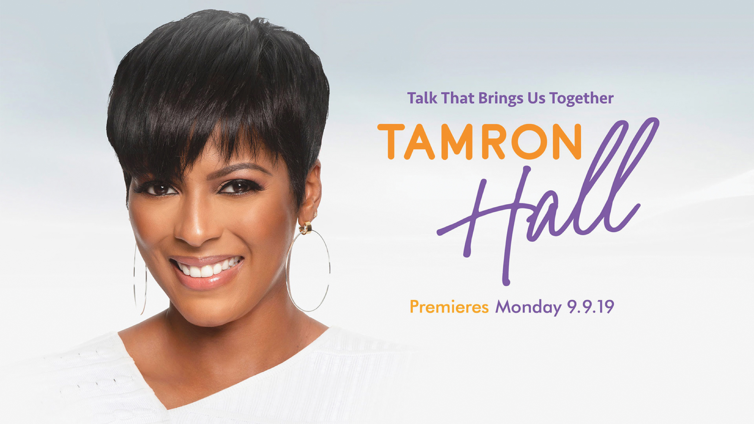 The Tamron Hall Show debuts 9/9/19. Check local listings for channel and time information.
