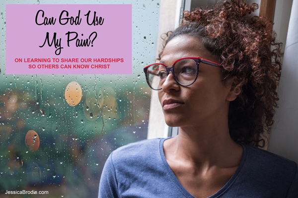 Can God Use My Pain? By Jessica Brodie