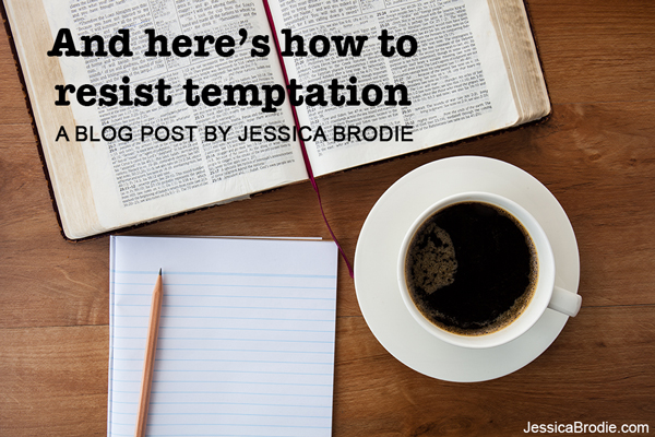 And here's how to resist temptation, a blog by Jessica Brodie