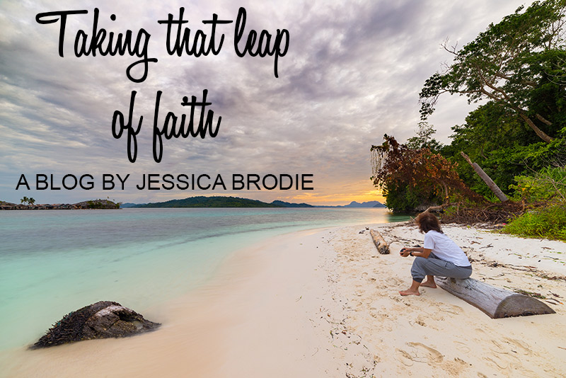 Taking that Leap of Faith, a Blog by Jessica Brodie