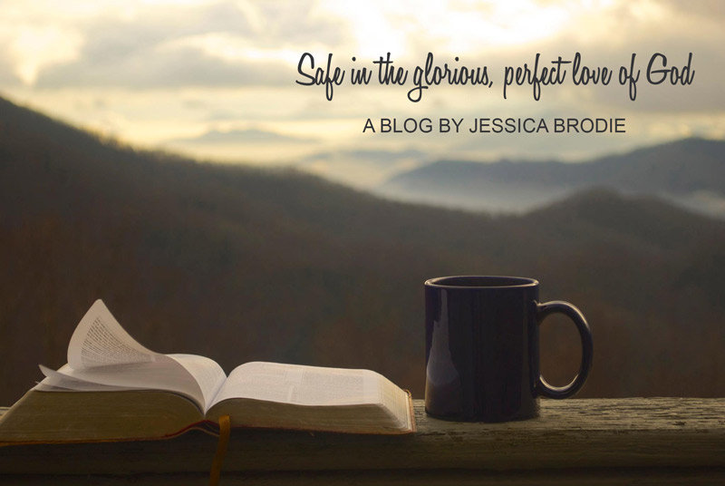 Safe in the Glorious, Perfect Love of God, a Blog-Devotional by Jessica Brodie