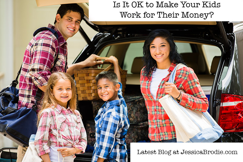 Is It OK to Make Your Kids Work for Their Money? A Blog by Jessica Brodie