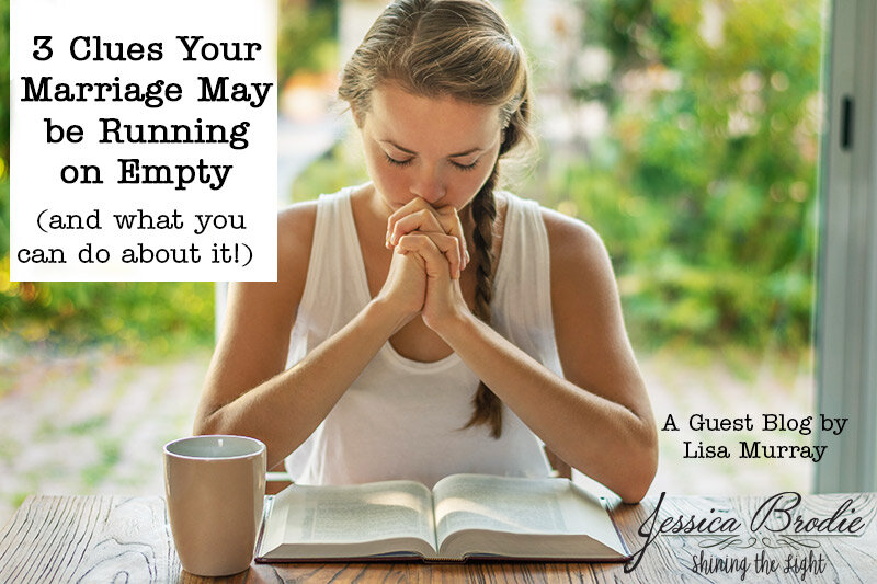 3 clues your marriage may be running on empty (and what you can do about it), a guest blog Lisa Murray for Jessica Brodie's Shining the Light