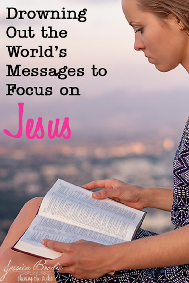 Drowning out the world's messages to focus on Jesus, by Jessica Brodie