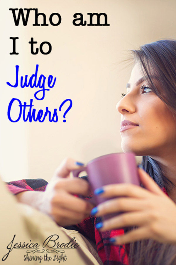 Who am I to judge others? By Jessica Brodie