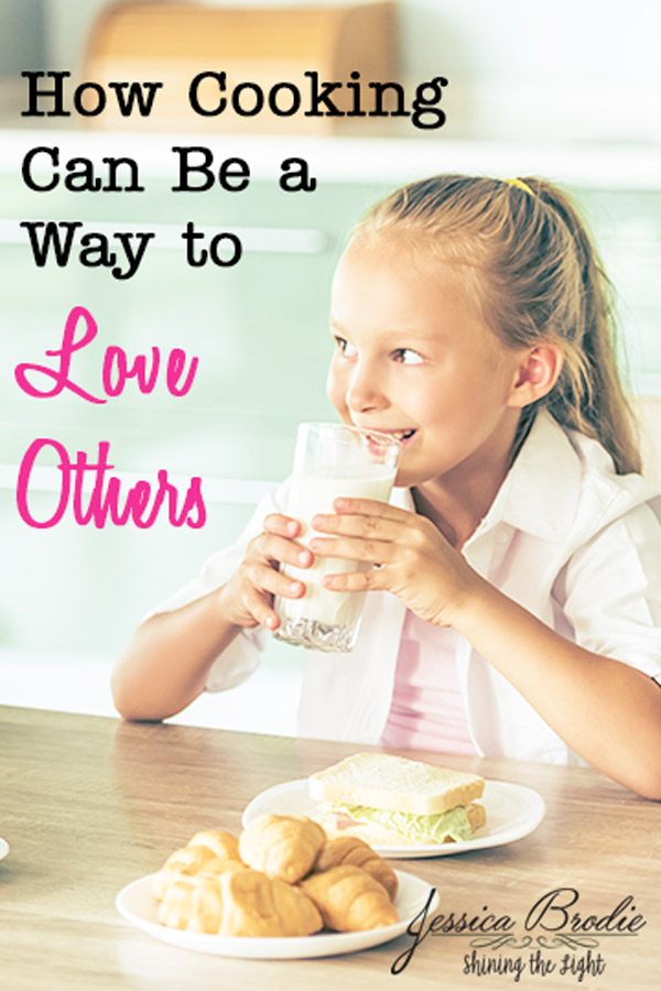 How cooking can be a way to love others, by Jessica Brodie