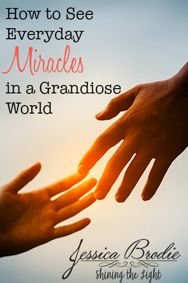 How to see everyday miracles in a grandiose world, by Jessica Brodie