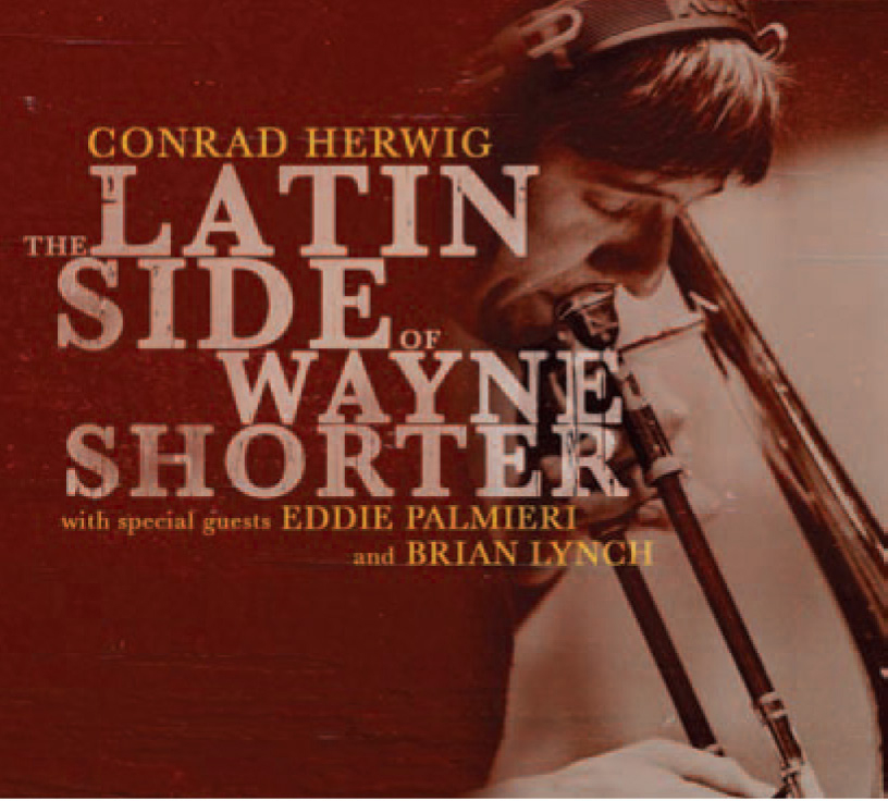 Conrad Herwig | The Latin Side of Wayne Shorter - After successfully