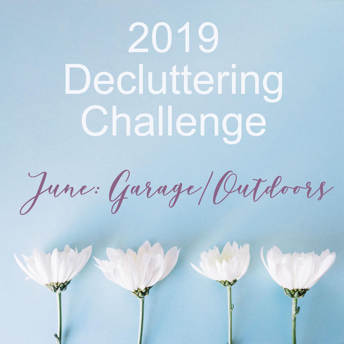 June Decluttering Challenge ~ Garage/Outdoors