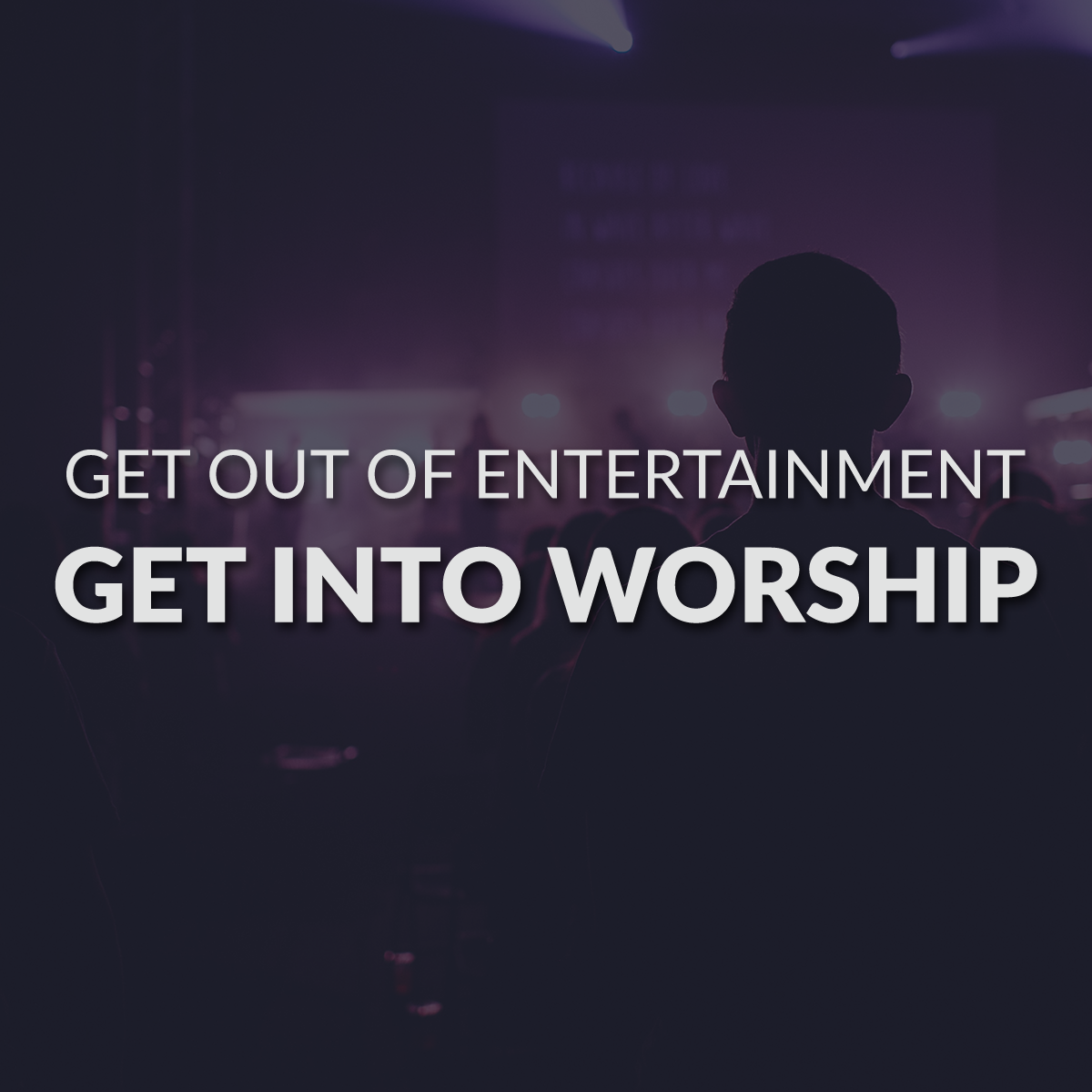 Worship leaders get out of entertainment get back into worship leading