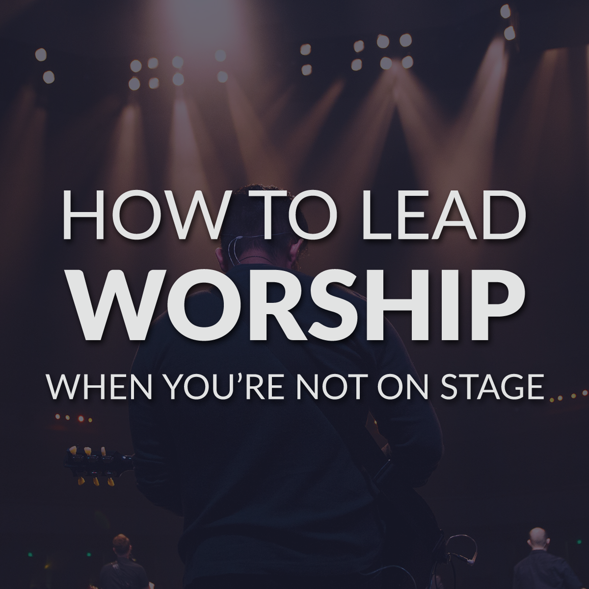 Leading worship when you're not on stage