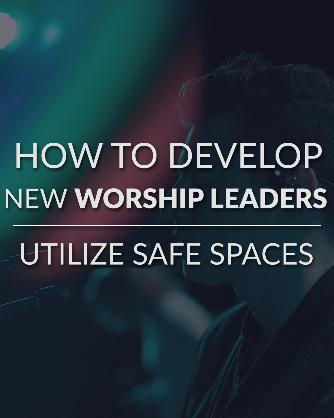 How to develop new worship leaders