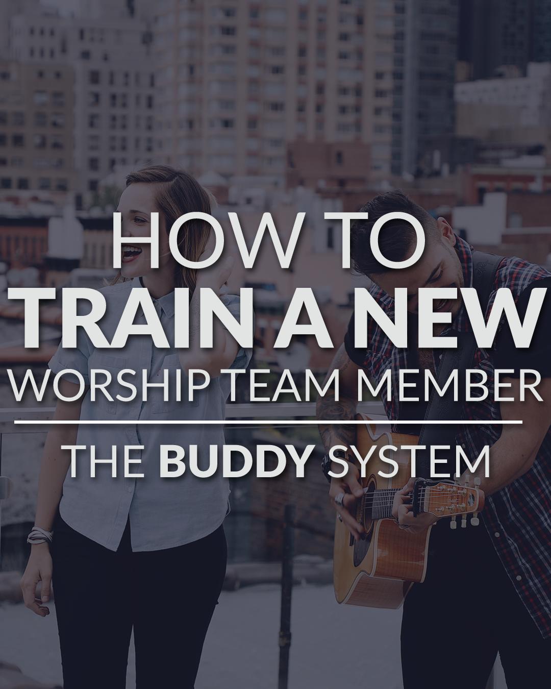 Train worship team members - the buddy system