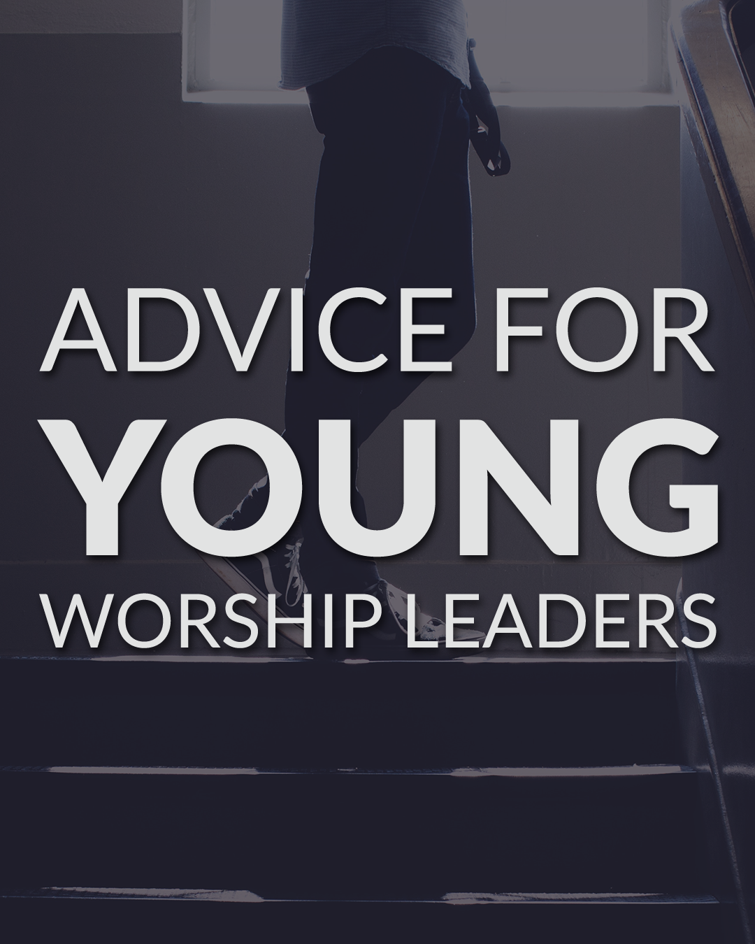 Advice for young worship leaders
