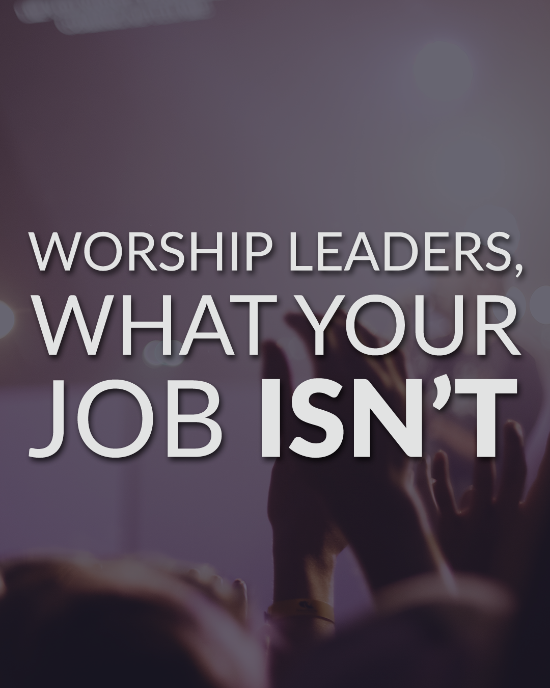 worship leaders what your job isnt