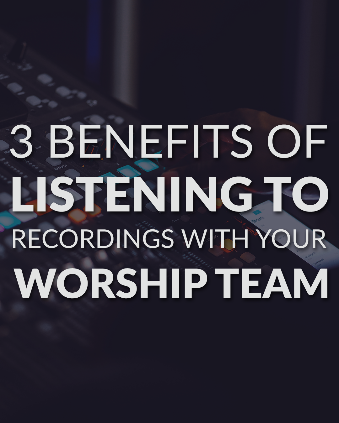3 benefits of listening to recordings of your worship team