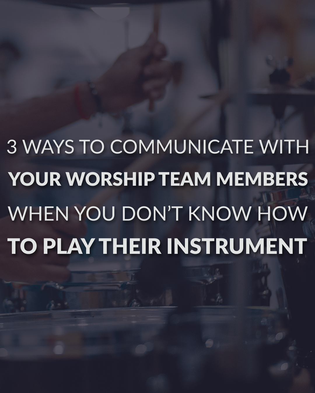 3 Ways To Communicate With Your Worship Team Members When You Don't Know How To Play Their Instrument