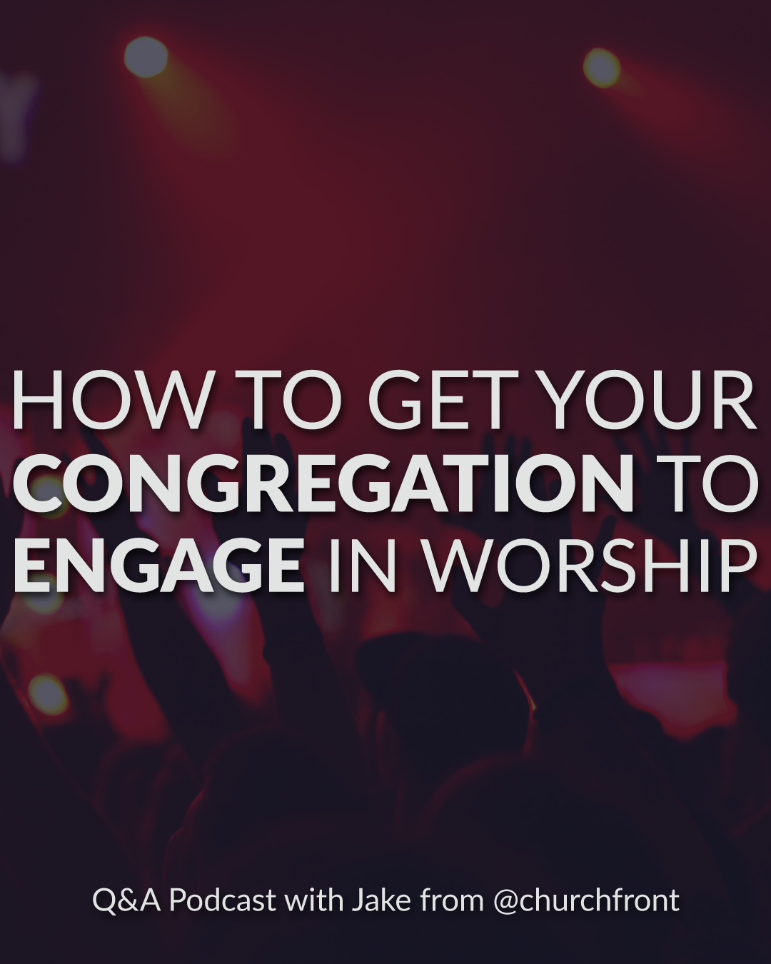 How To Get Your Congregation To Engage In Worship