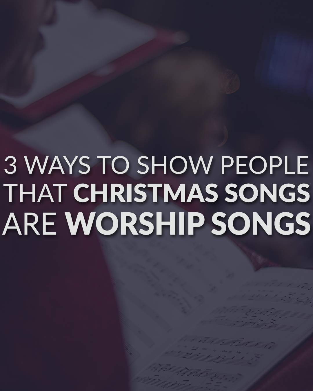 3 Ways To Show People That Christmas Songs Are Worship Songs