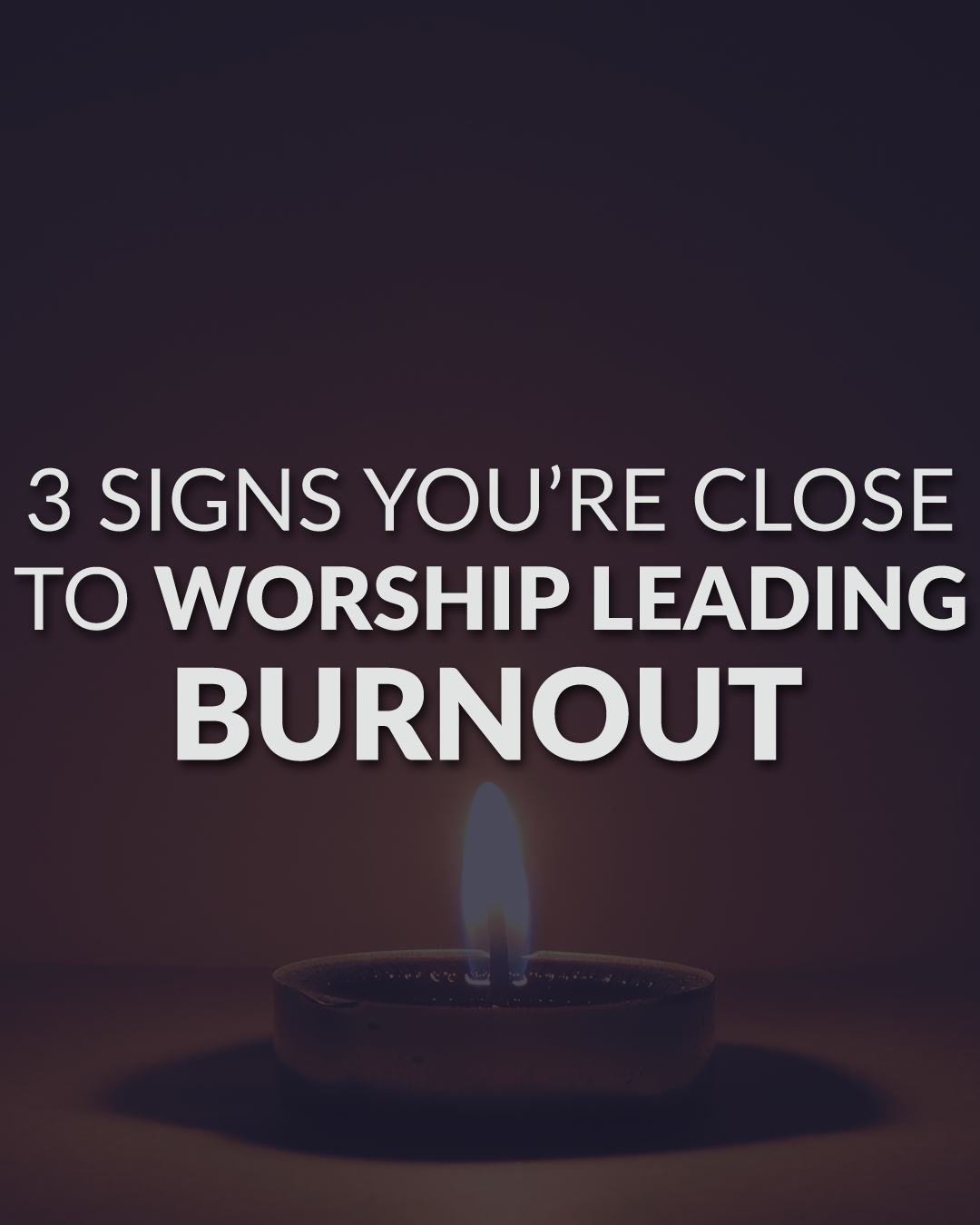 3 Signs You're Close To Worship Leading Burnout
