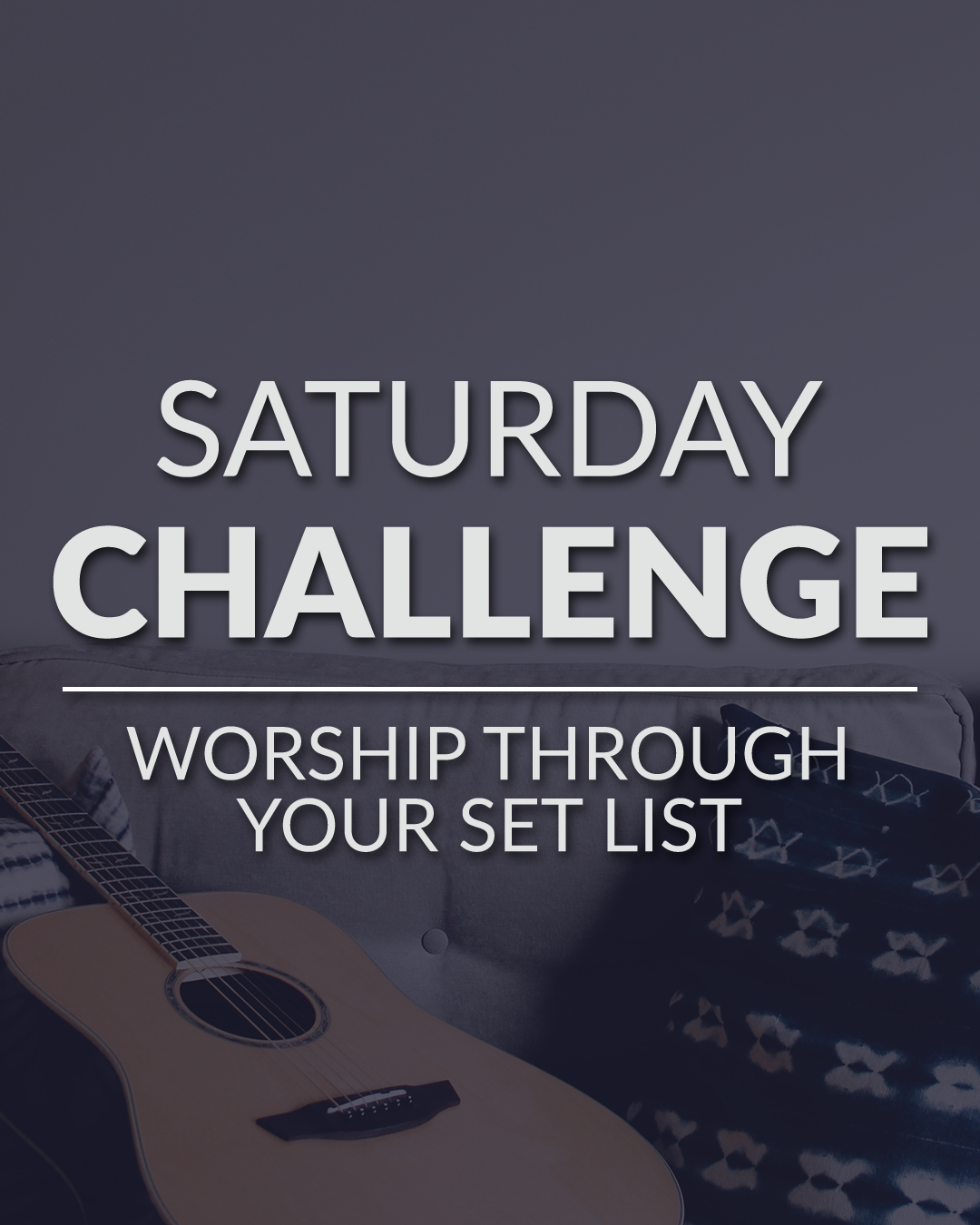 Saturday Challenge - Worship Through Your Set List