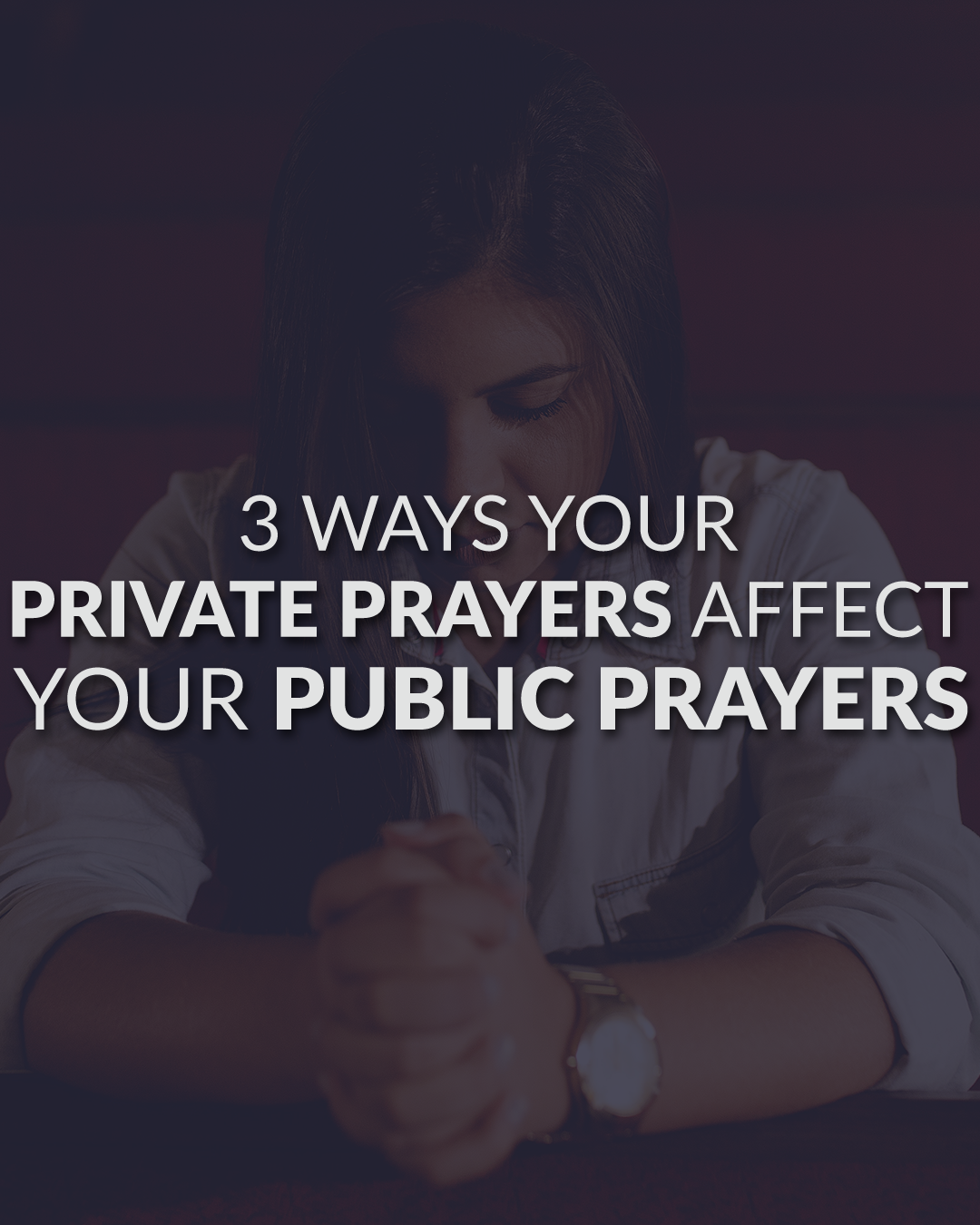 3 Ways Your Private Prayers Affect Your Public Prayers