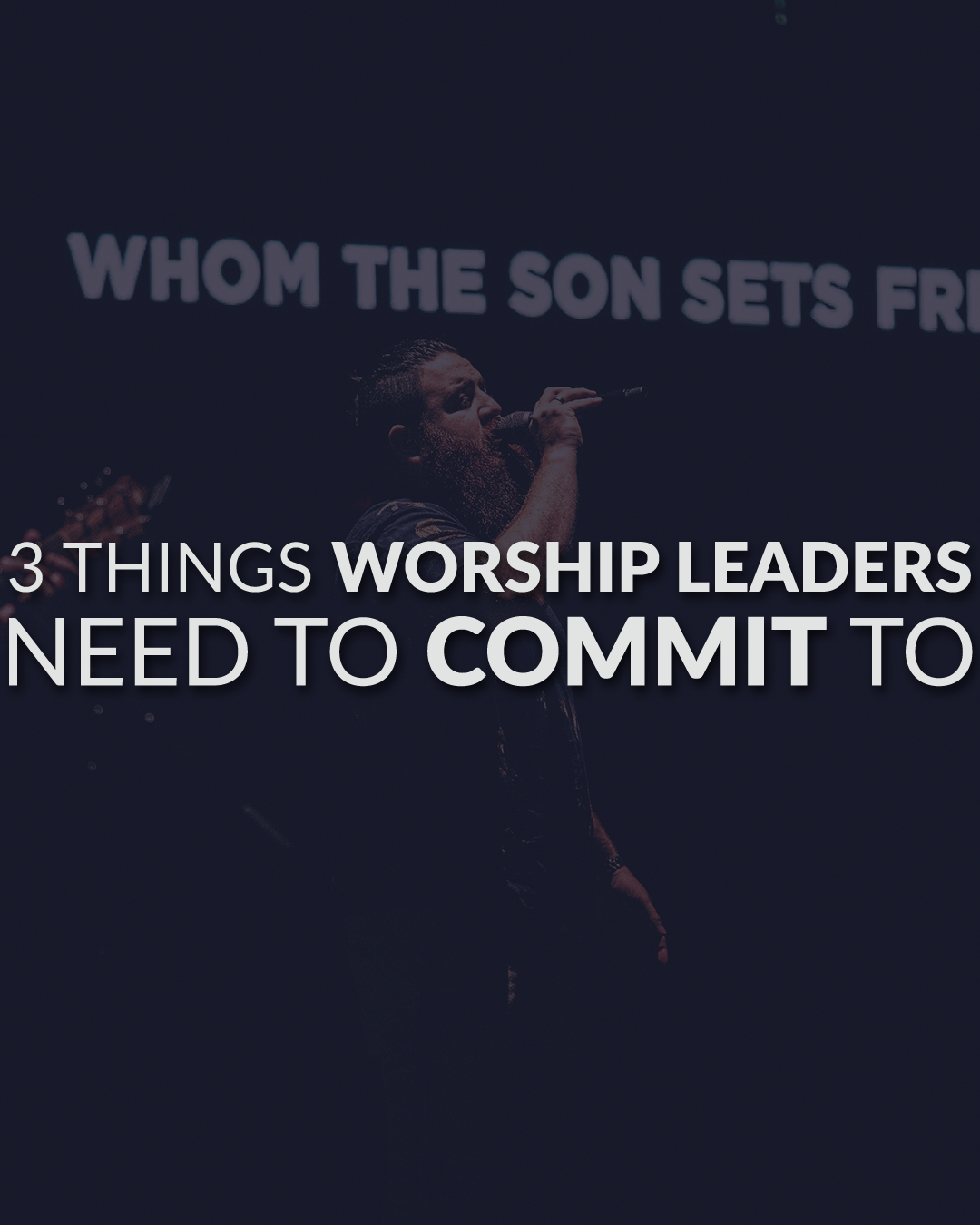 3 Things Worship Leaders Need To Commit To