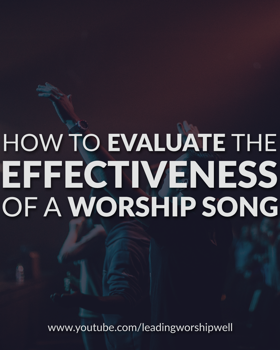 How To Evaluate The Effectiveness Of A Worship Song (Video)