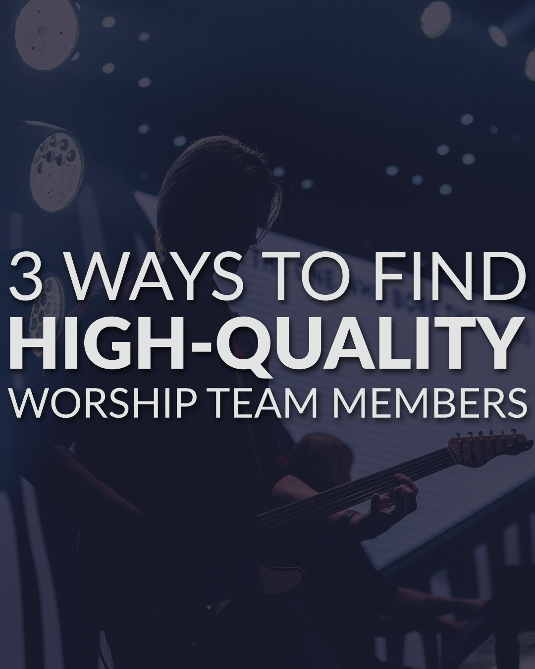 3 Ways To Find High-Quality Worship Team Members