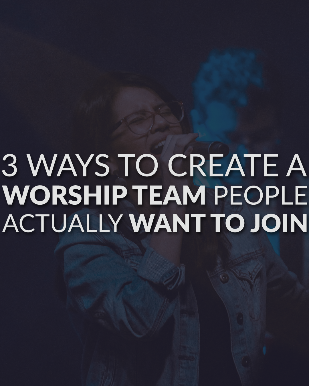 3 Ways To Create A Worship Team People Actually Want To Join