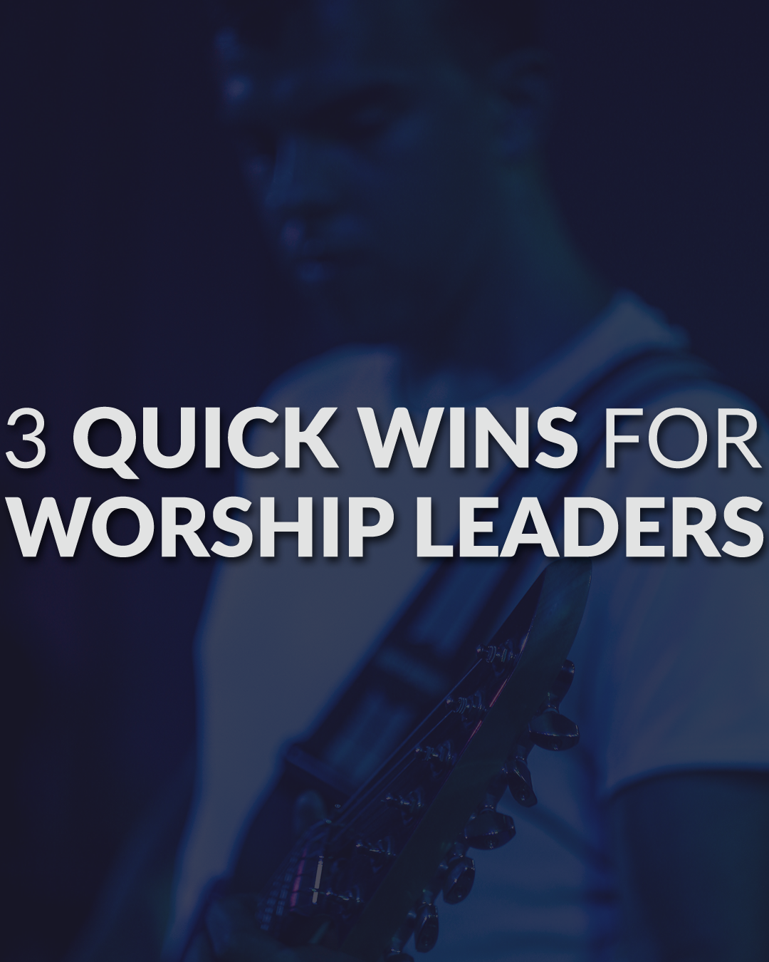 3 Quick Wins For Worship Leaders