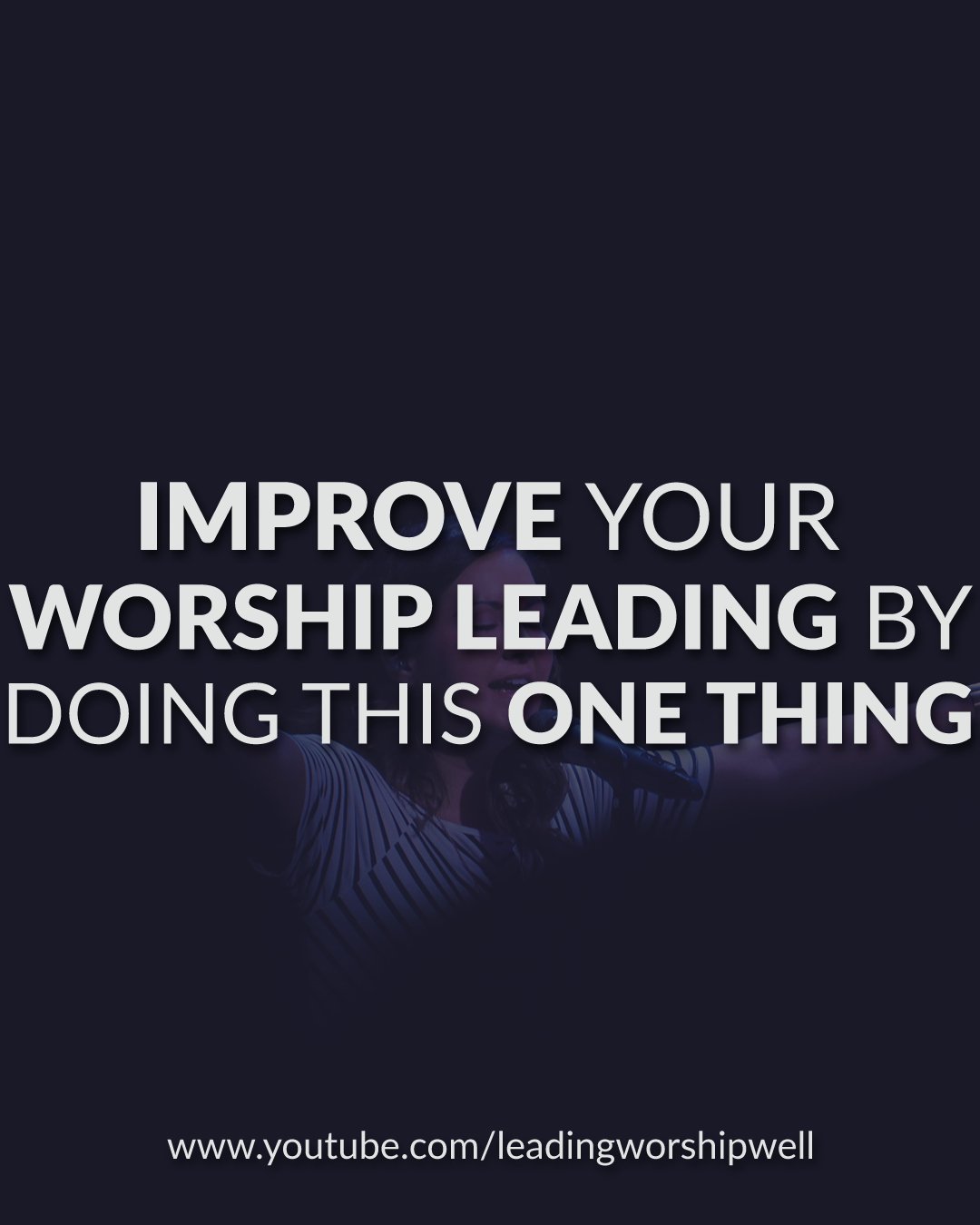 Improve Your Worship Leading By Doing This ONE Thing (Video)