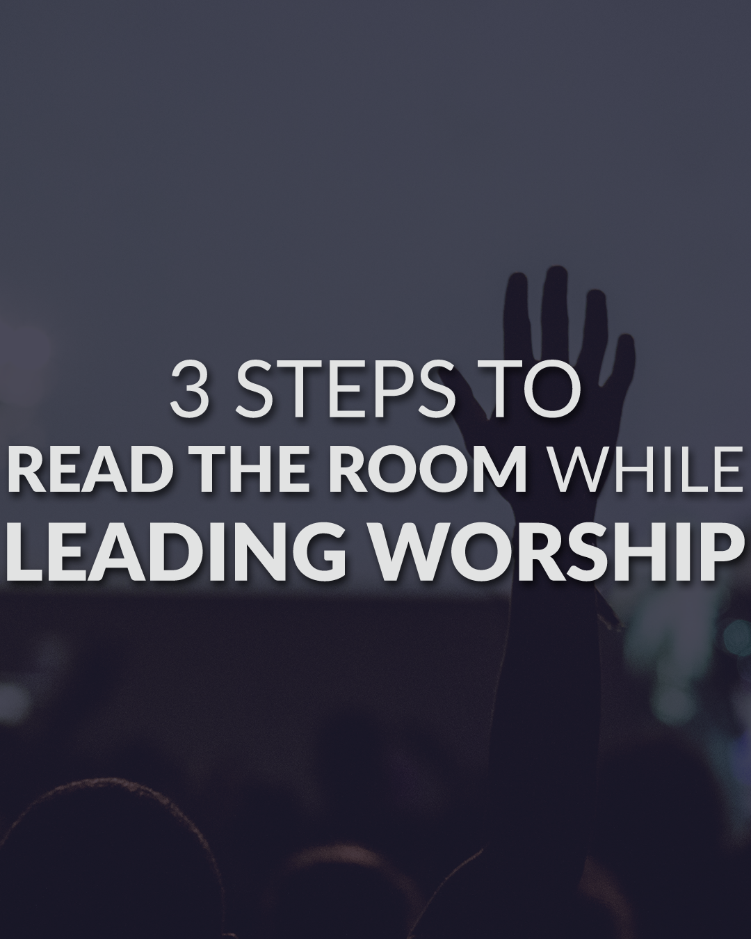 3 Steps To Read The Room While Leading Worship