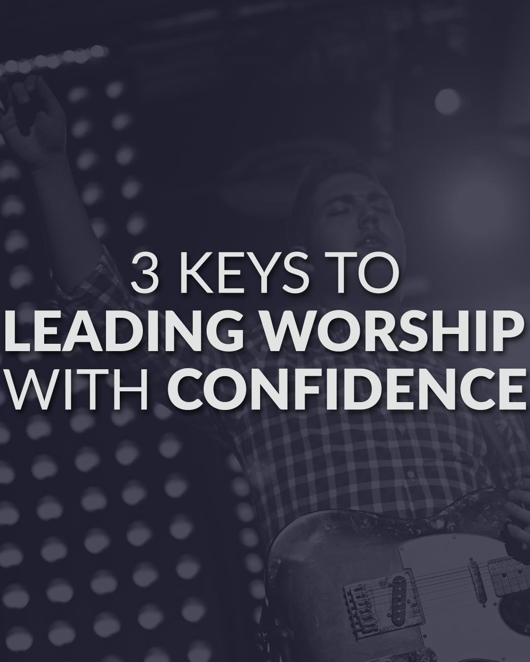 3 Keys To Leading Worship Confidently