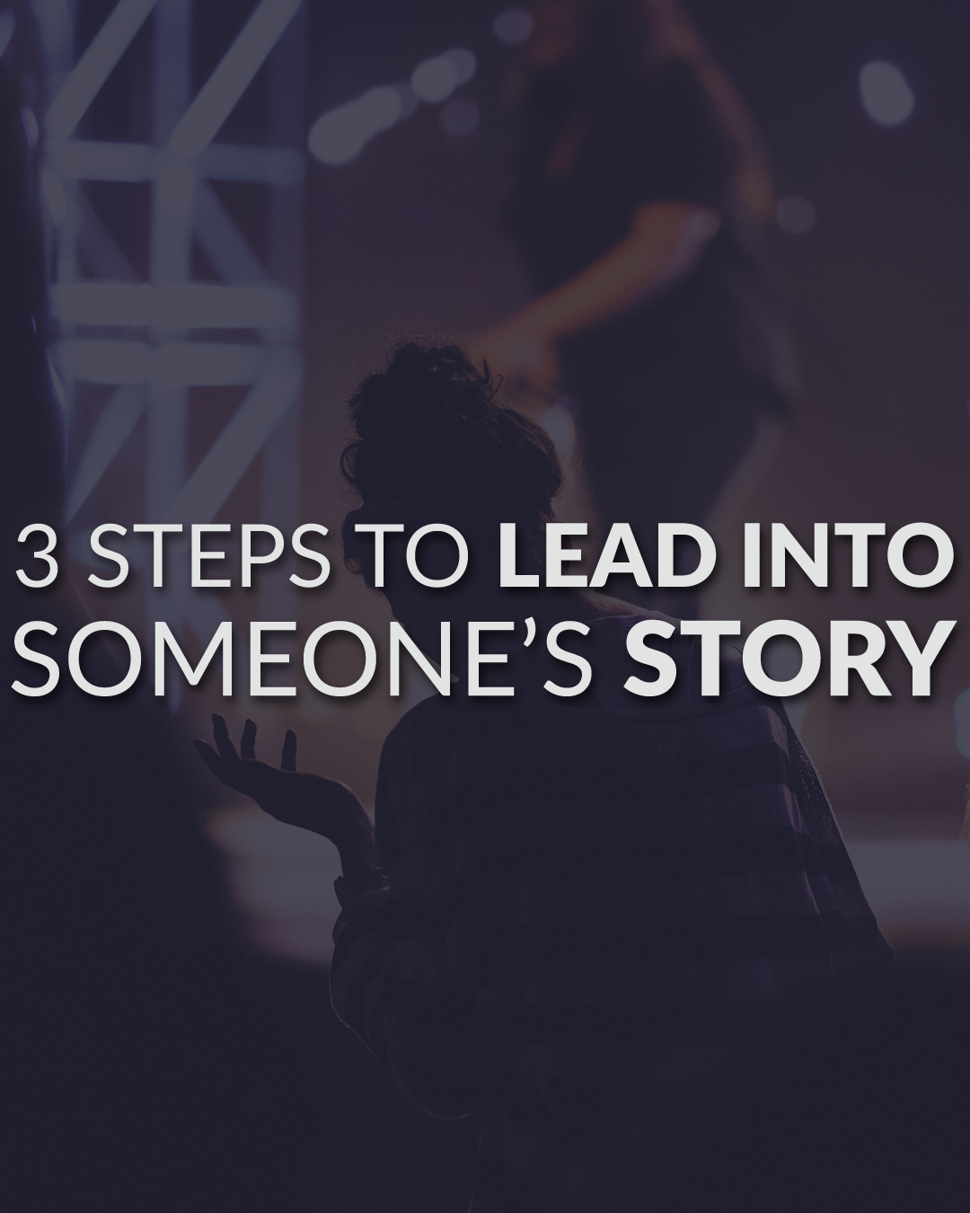 3 Steps To Lead Into Someone's Story