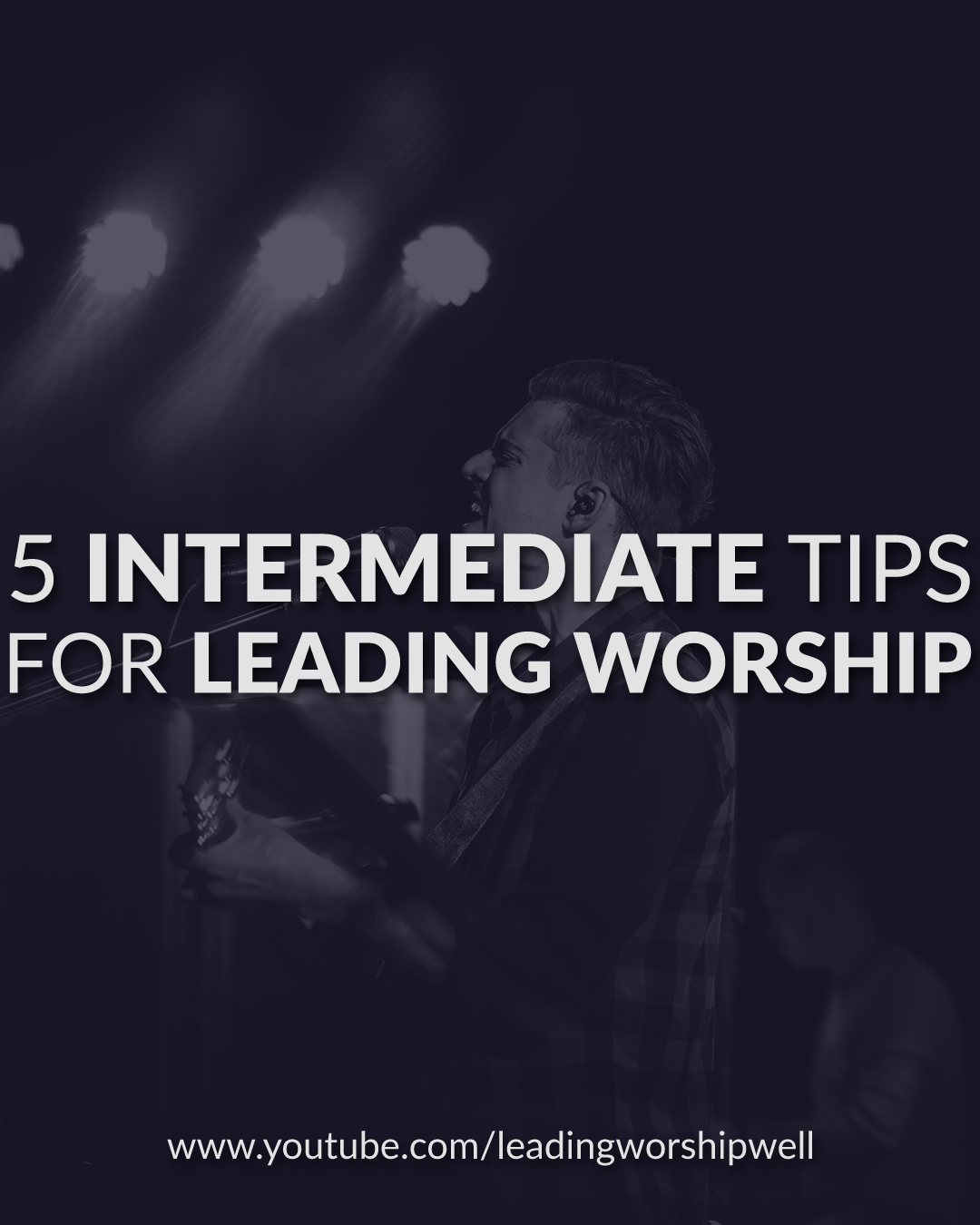5 Intermediate Tips For Worship Leaders (Video)