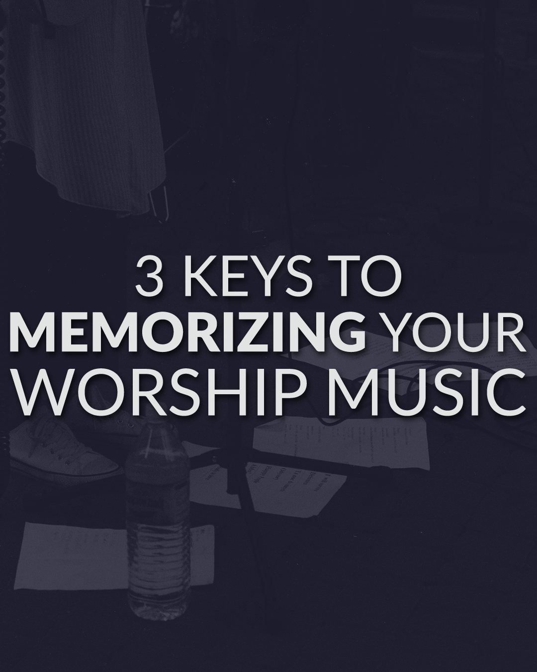 3 Keys To Memorizing Your Worship Music